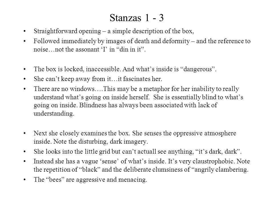 Stanzas 1 - 3 Straightforward opening – a simple description of the box, Followed immediately by images of death and deformity – and the reference to noise…not the assonant 'I' in din in it .