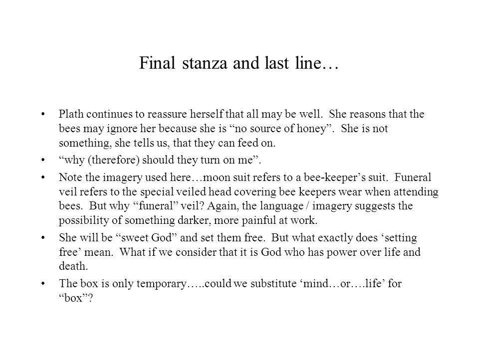 """Final stanza and last line… Plath continues to reassure herself that all may be well. She reasons that the bees may ignore her because she is """"no sour"""