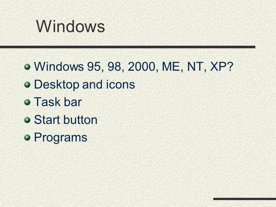 Windows Windows 95, 98, 2000, ME, NT, XP? Desktop and icons Task bar Start button Programs