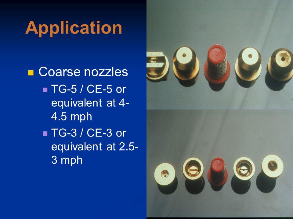 Application Coarse nozzles TG-5 / CE-5 or equivalent at 4- 4.5 mph TG-3 / CE-3 or equivalent at 2.5- 3 mph
