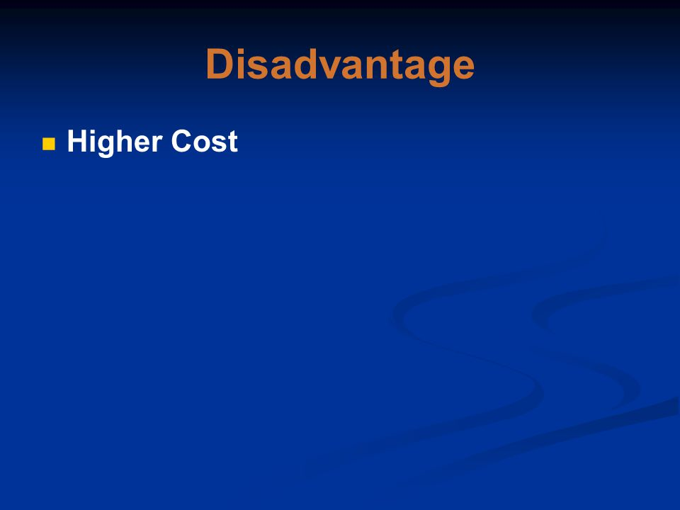 Disadvantage Higher Cost