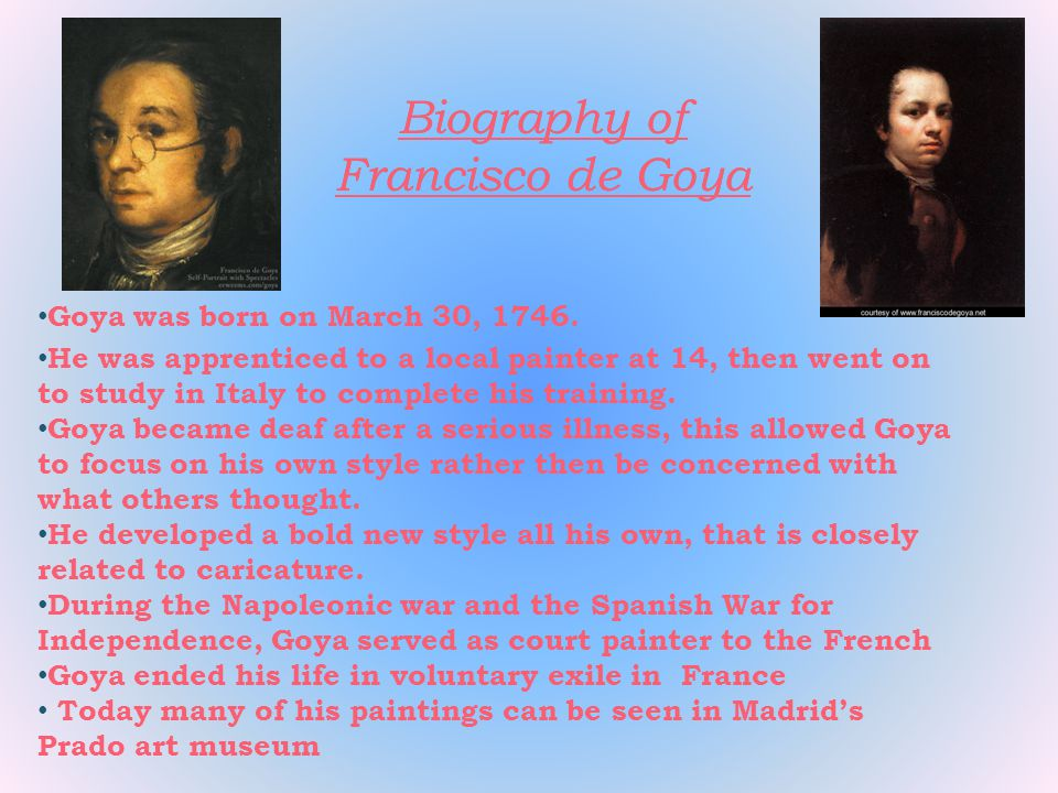 Biography of Francisco de Goya Goya was born on March 30, 1746.