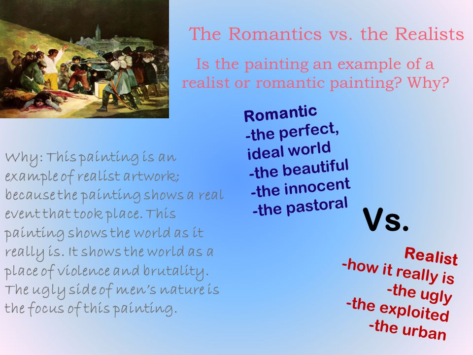The Romantics vs. the Realists Is the painting an example of a realist or romantic painting.
