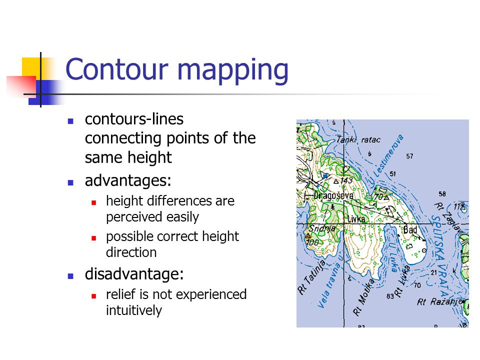 Contour mapping contours-lines connecting points of the same height advantages: height differences are perceived easily possible correct height direction disadvantage: relief is not experienced intuitively