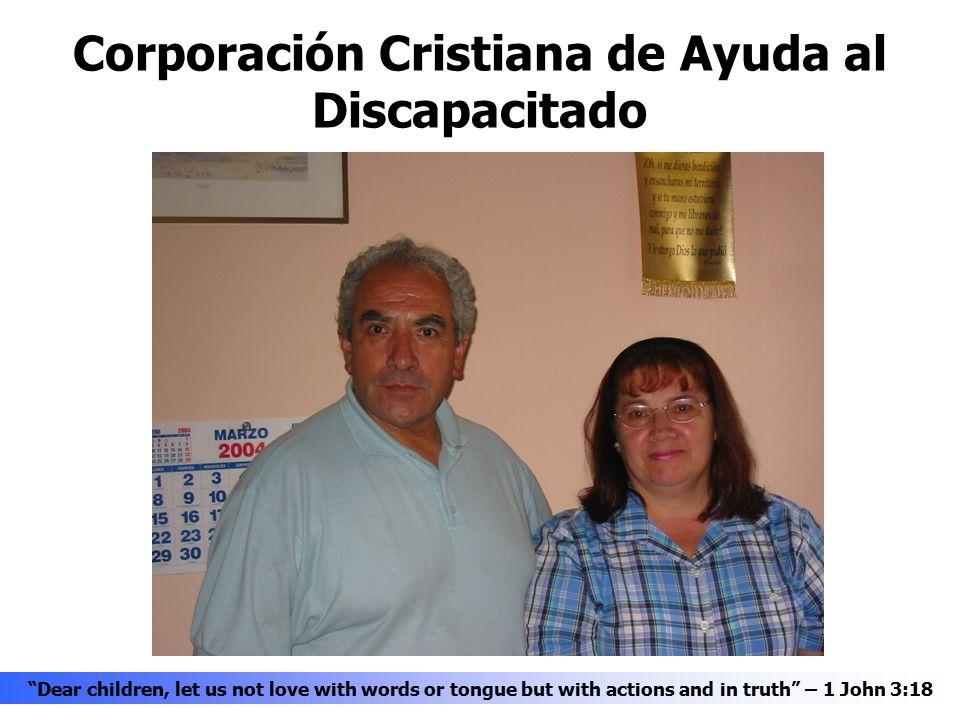 Corporación Cristiana de Ayuda al Discapacitado Dear children, let us not love with words or tongue but with actions and in truth – 1 John 3:18