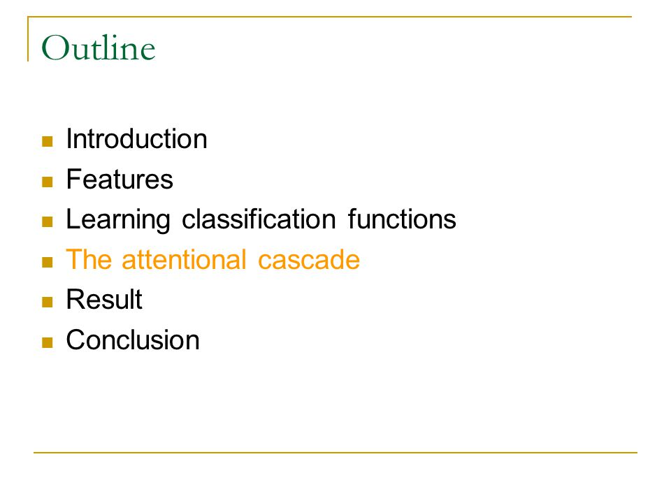 Outline Introduction Features Learning classification functions The attentional cascade Result Conclusion