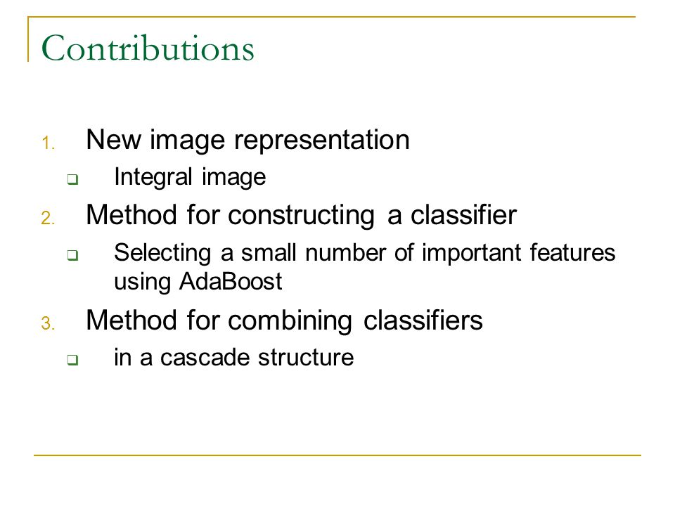 Contributions 1. New image representation  Integral image 2.