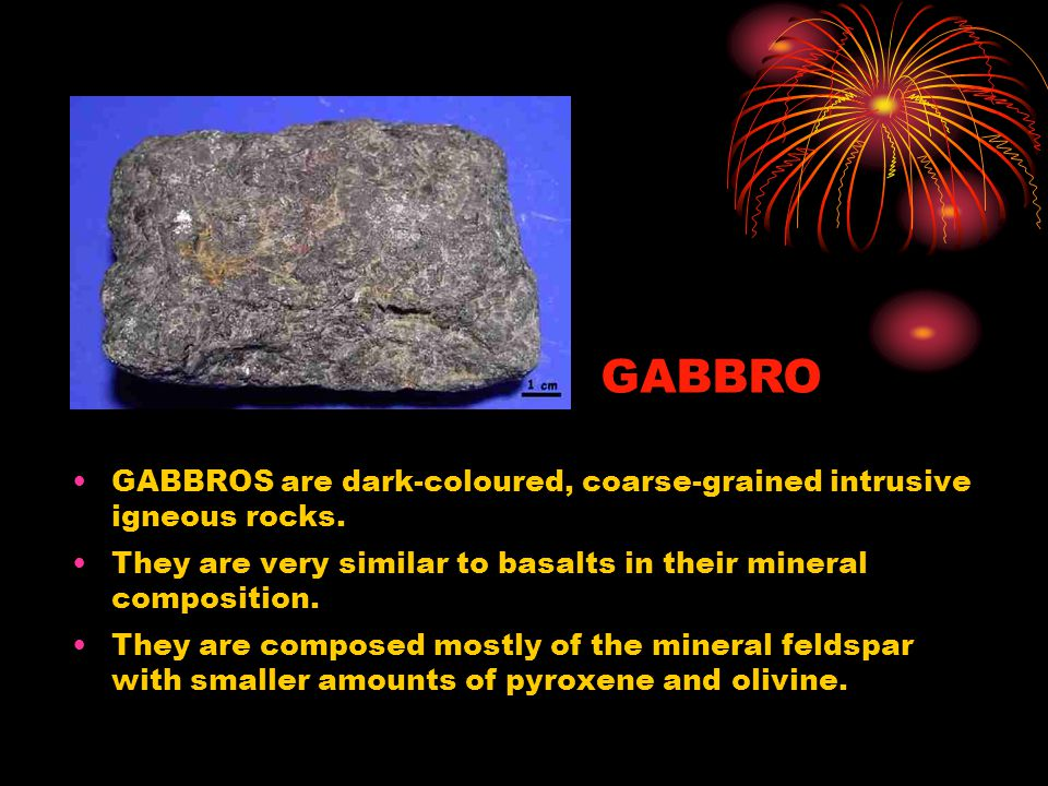 GABBROS are dark-coloured, coarse-grained intrusive igneous rocks. They are very similar to basalts in their mineral composition. They are composed mo