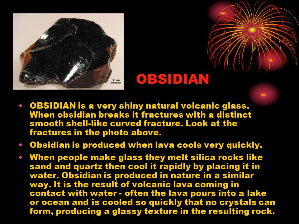 OBSIDIAN is a very shiny natural volcanic glass.