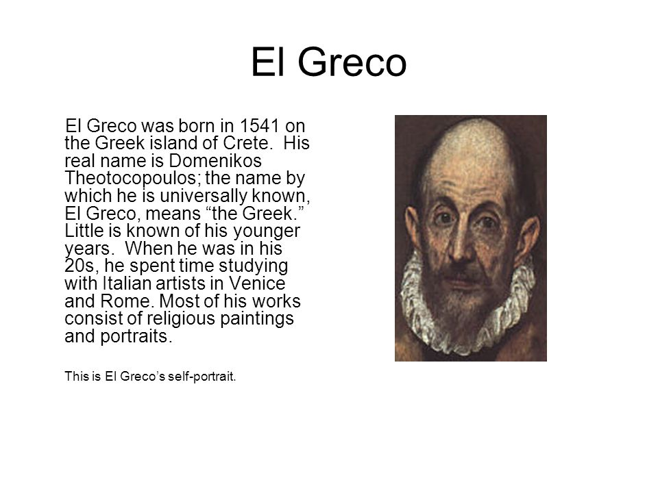 El Greco El Greco was born in 1541 on the Greek island of Crete.