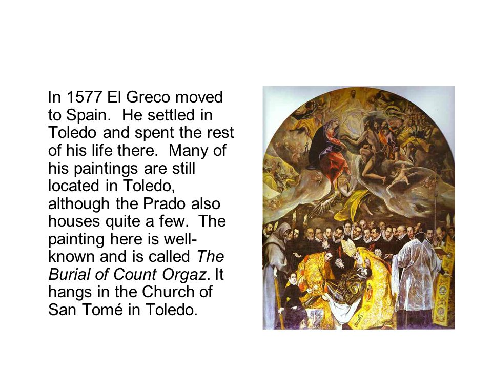In 1577 El Greco moved to Spain. He settled in Toledo and spent the rest of his life there.