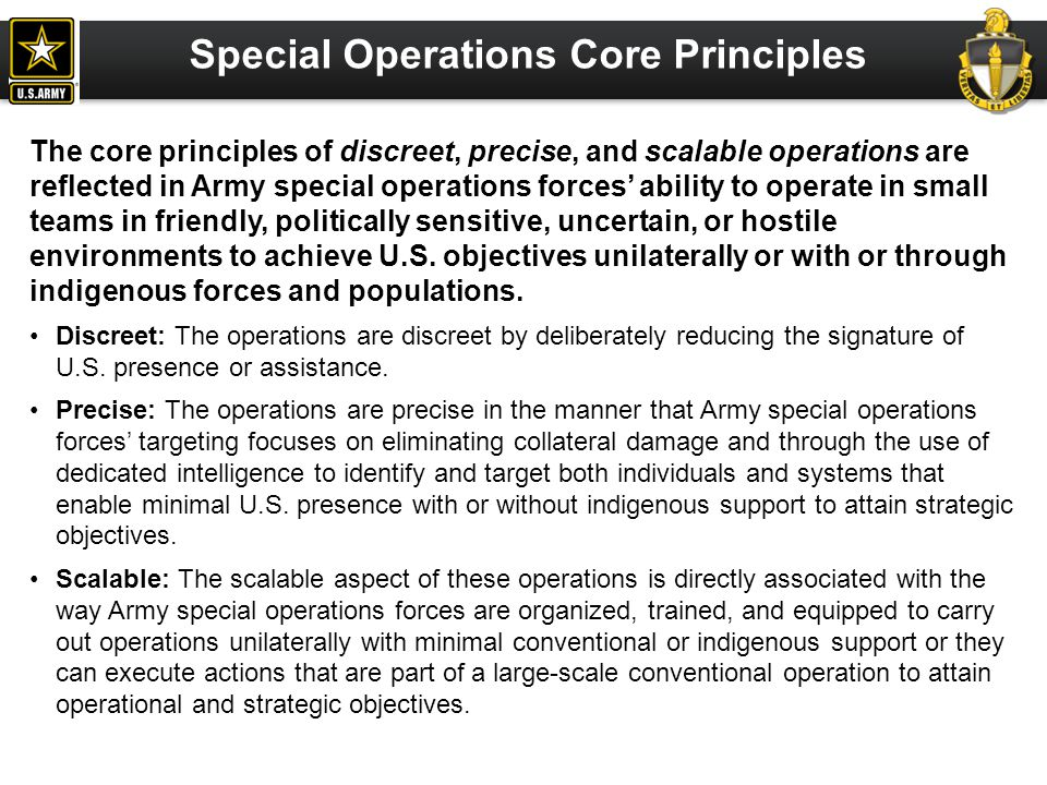 Special Operations Core Principles The core principles of discreet, precise, and scalable operations are reflected in Army special operations forces'