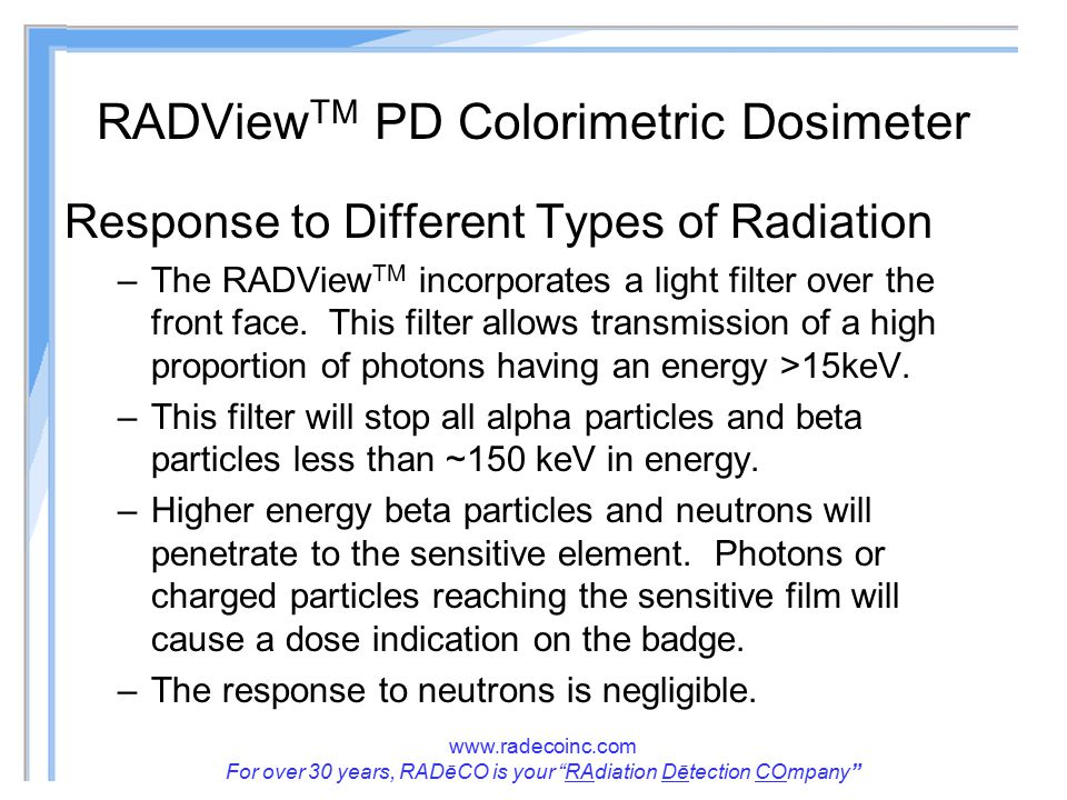 """www.radecoinc.com For over 30 years, RADēCO is your """"RAdiation Dētection COmpany"""" RADView TM PD Colorimetric Dosimeter Response to Different Types of"""