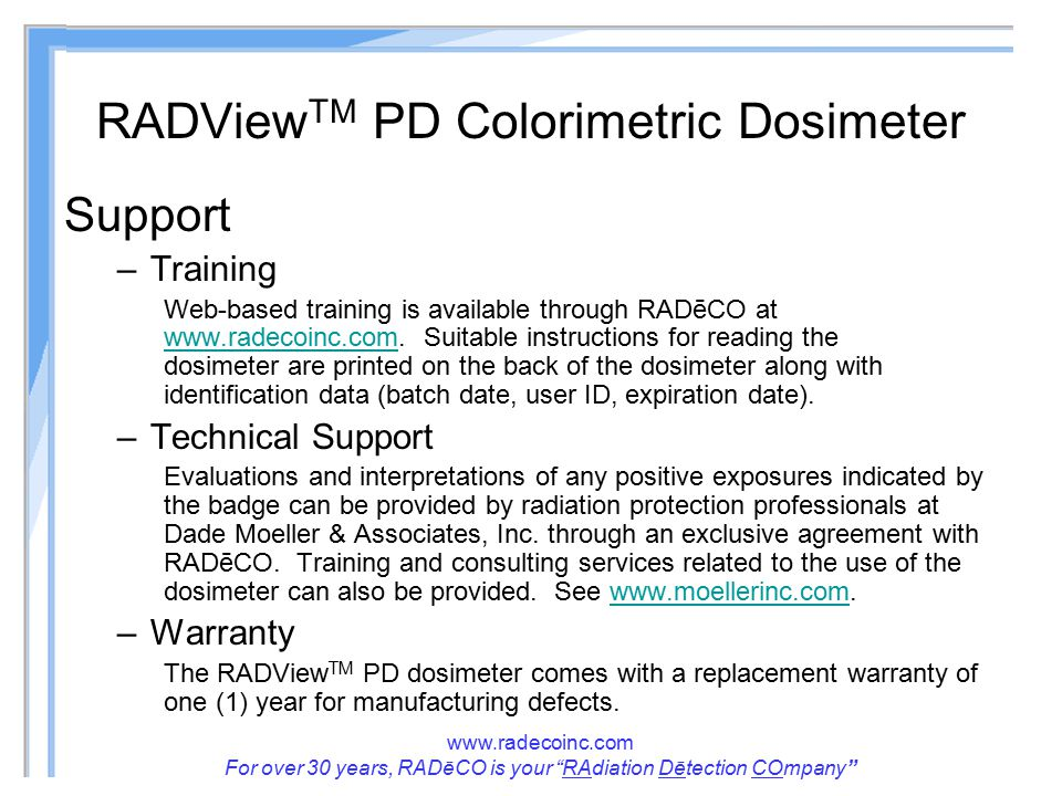 www.radecoinc.com For over 30 years, RADēCO is your RAdiation Dētection COmpany RADView TM PD Colorimetric Dosimeter Support –Training Web-based training is available through RADēCO at www.radecoinc.com.