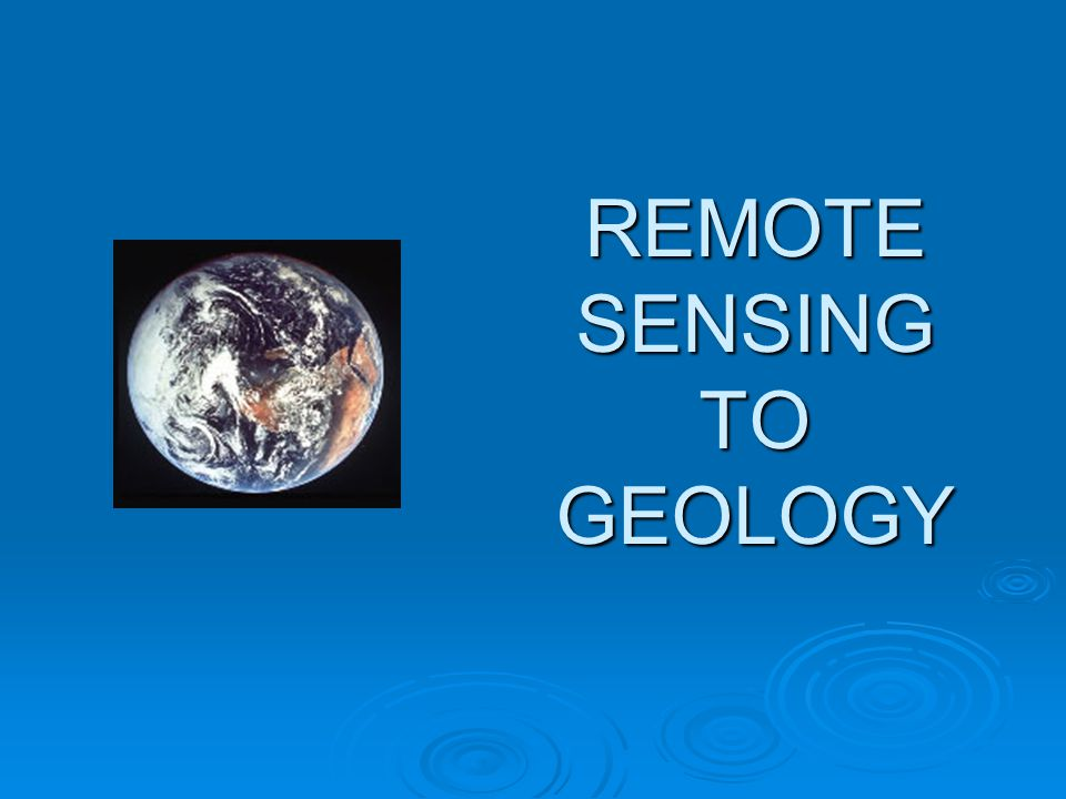 REMOTE SENSING TO GEOLOGY