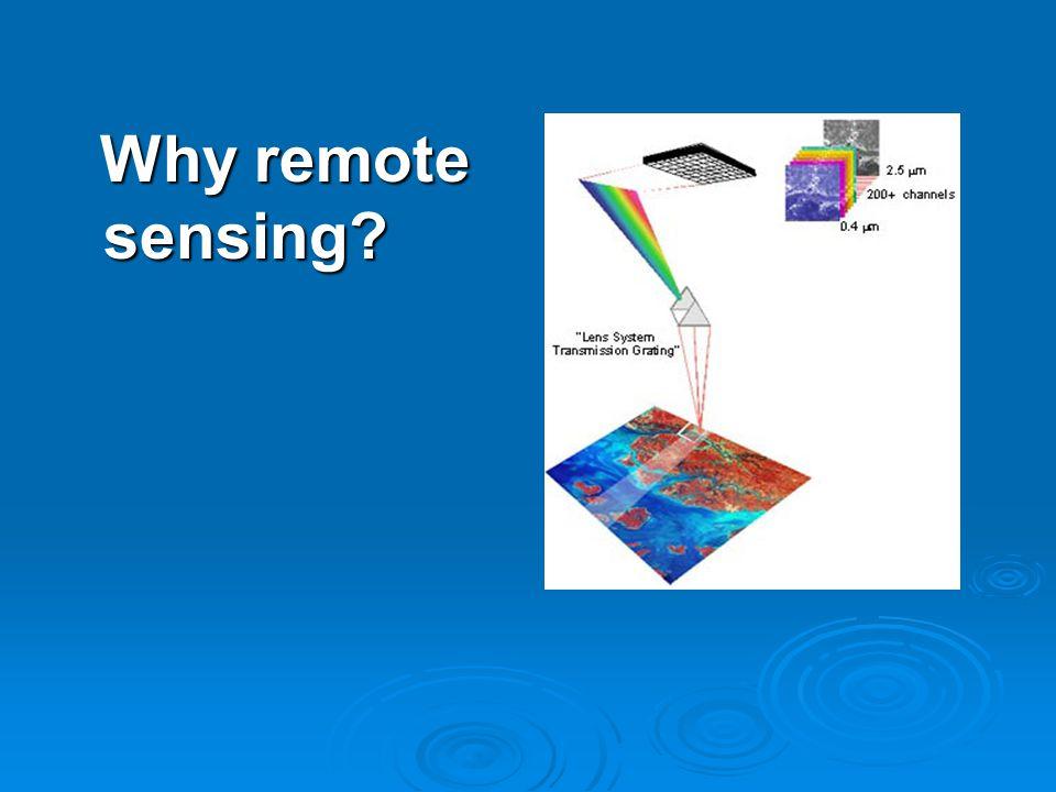 Why remote sensing Why remote sensing