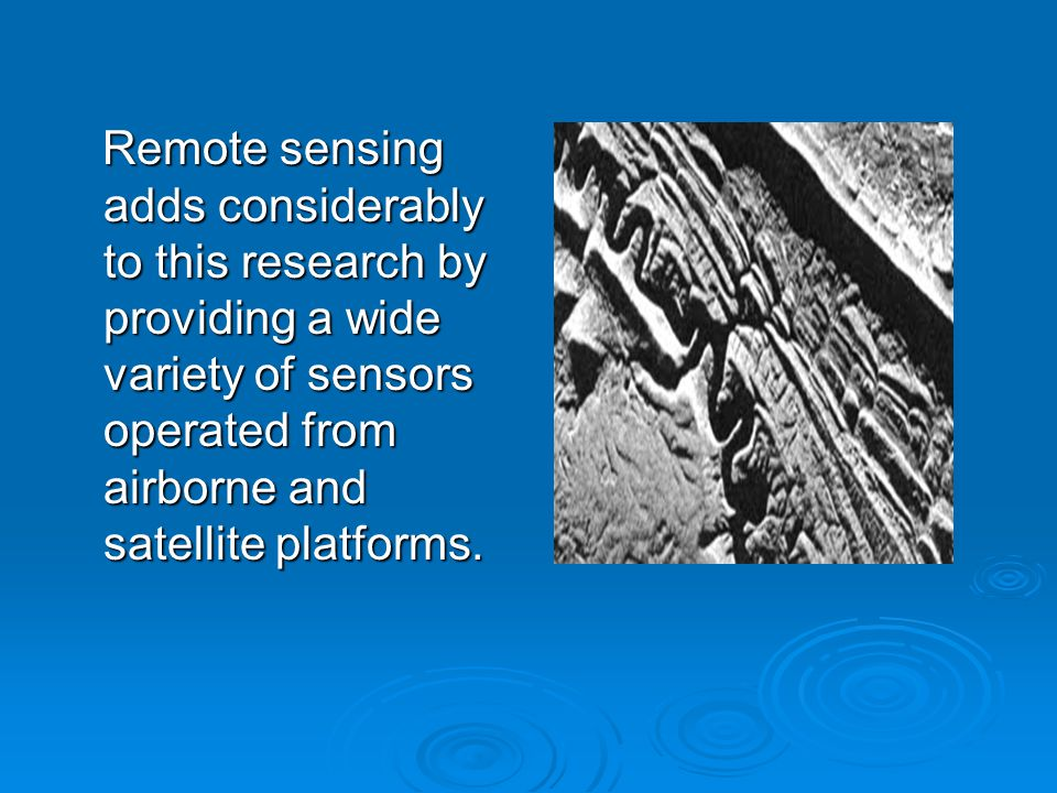 Remote sensing adds considerably to this research by providing a wide variety of sensors operated from airborne and satellite platforms.