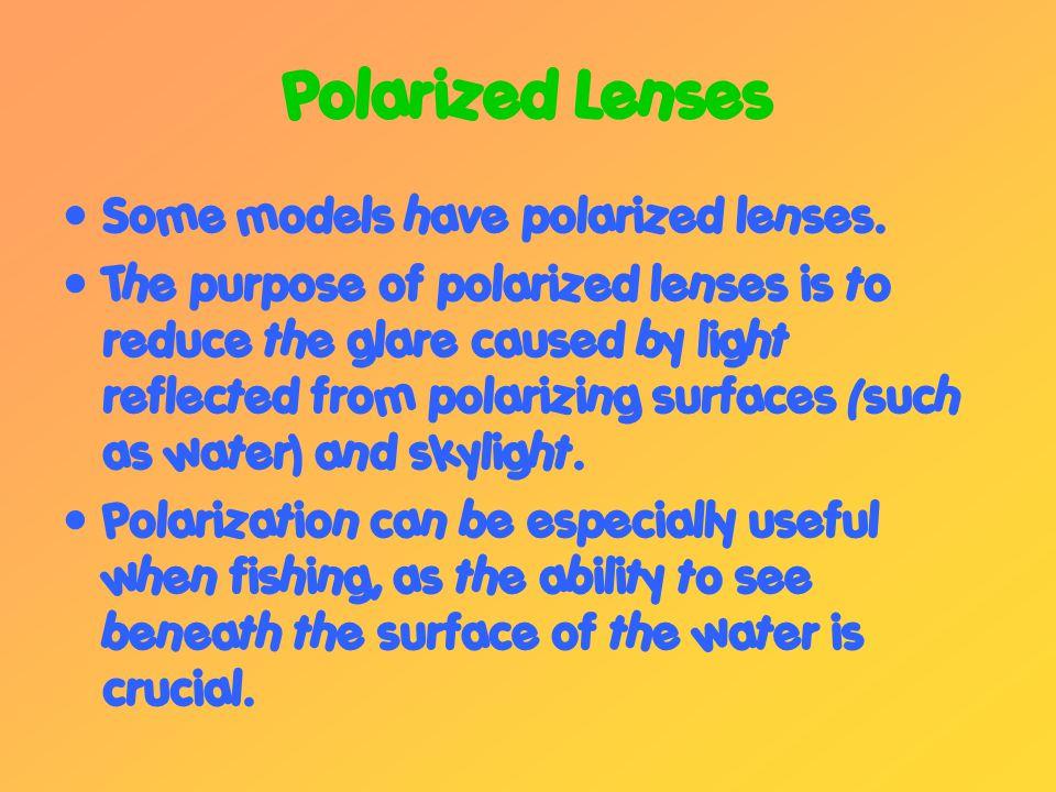 Polarized Lenses Some models have polarized lenses.
