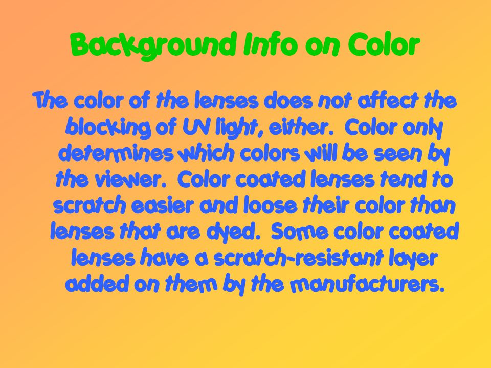 Background Info on Color The color of the lenses does not affect the blocking of UV light, either.