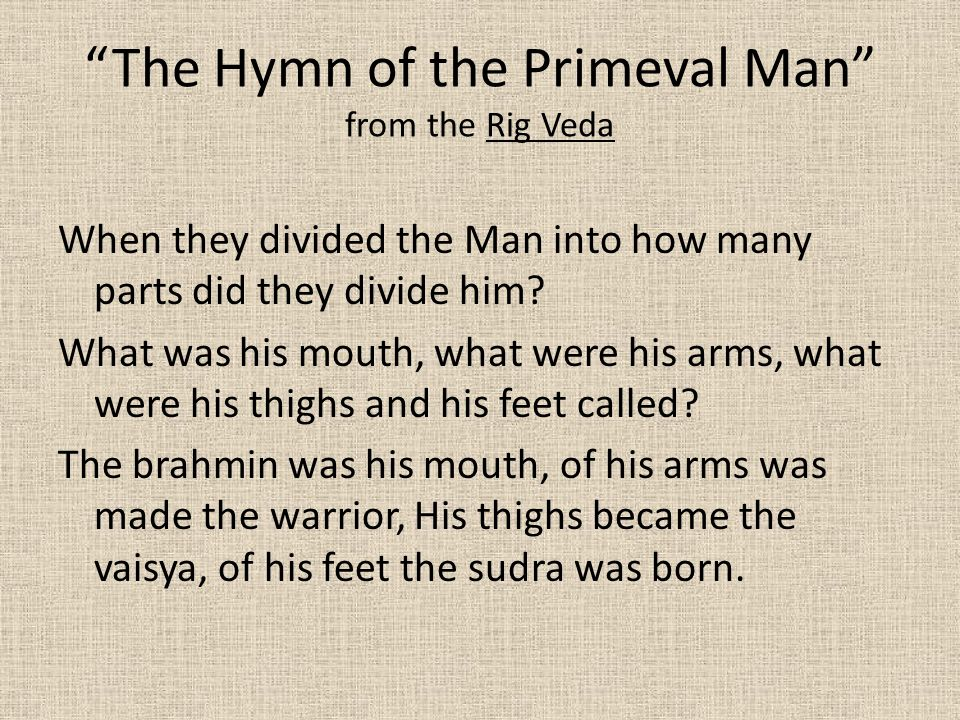 The Hymn of the Primeval Man from the Rig Veda When they divided the Man into how many parts did they divide him.