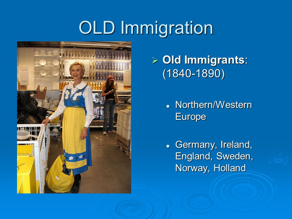 Old Immigrants  Relocate to Midwest Farmland Wisconsin, Minnesota, Illinois, Ohio Wisconsin, Minnesota, Illinois, Ohio Remain Isolated Remain Isolated Hold onto culture and language for several generations.