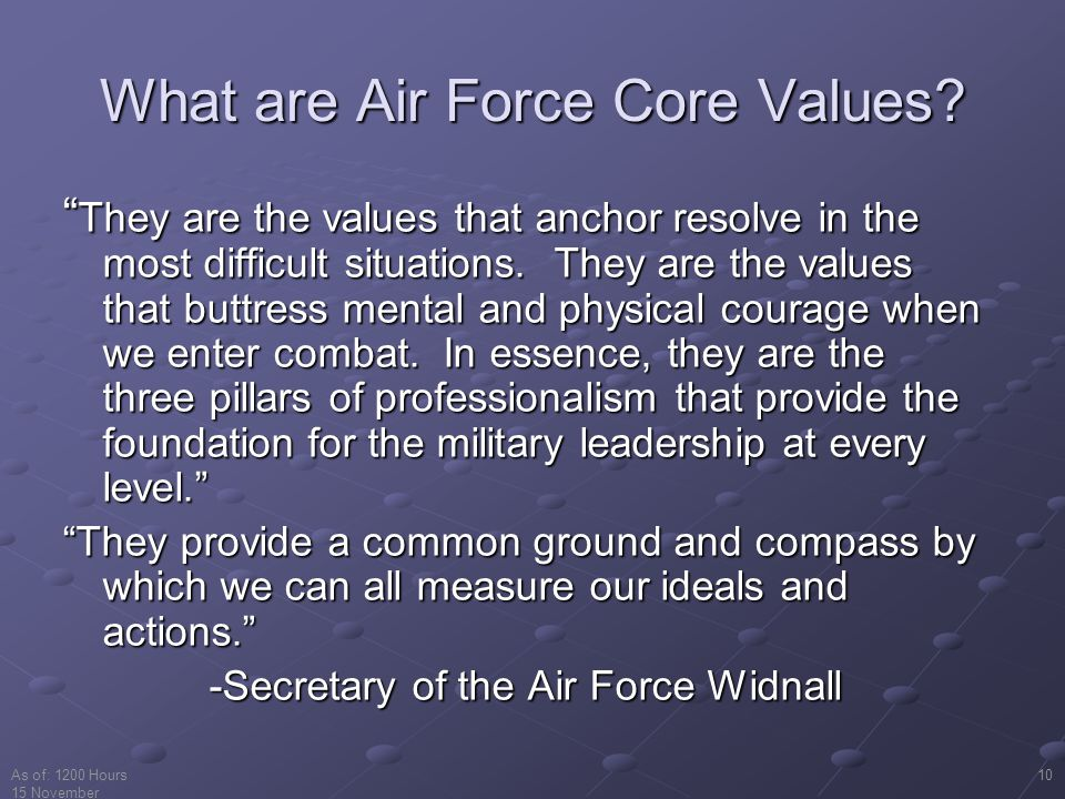 As of: 1200 Hours 15 November 2001 10 What are Air Force Core Values.