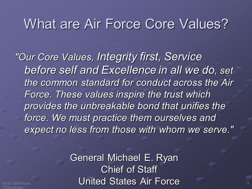 As of: 1200 Hours 15 November 2001 8 What are Air Force Core Values.