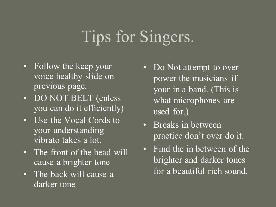 Tips for Singers. Follow the keep your voice healthy slide on previous page.