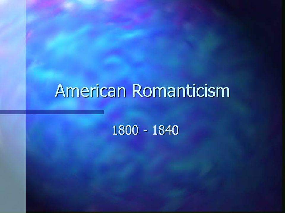 American Romanticism 1800 - 1840