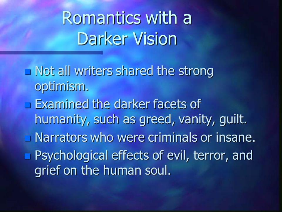 Romantics with a Darker Vision n Not all writers shared the strong optimism.
