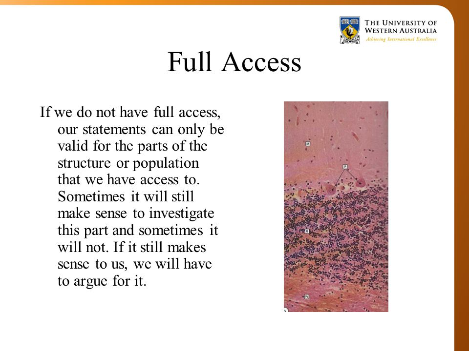 Full Access If we do not have full access, our statements can only be valid for the parts of the structure or population that we have access to.