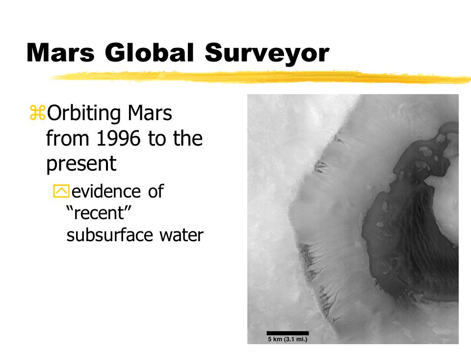 Mars Global Surveyor zOrbiting Mars from 1996 to the present yevidence of recent subsurface water