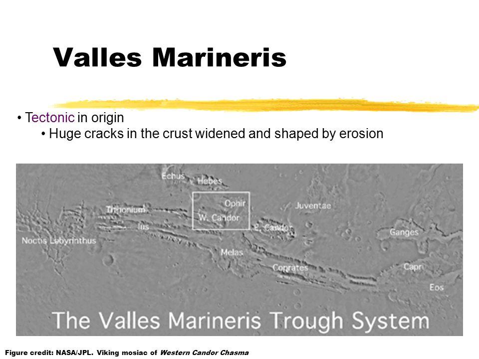 Tectonic in origin Huge cracks in the crust widened and shaped by erosion Figure credit: NASA/JPL.