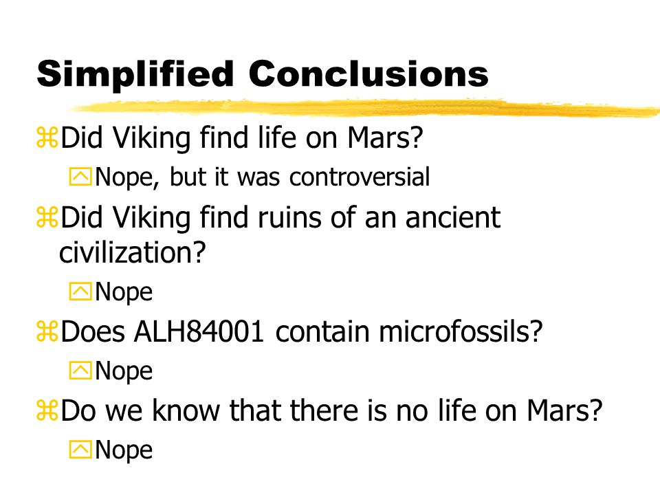 Simplified Conclusions zDid Viking find life on Mars.