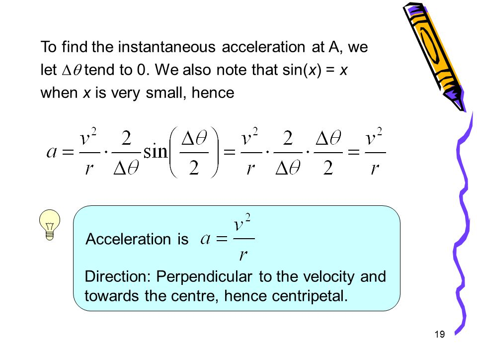 19 To find the instantaneous acceleration at A, we let  tend to 0.