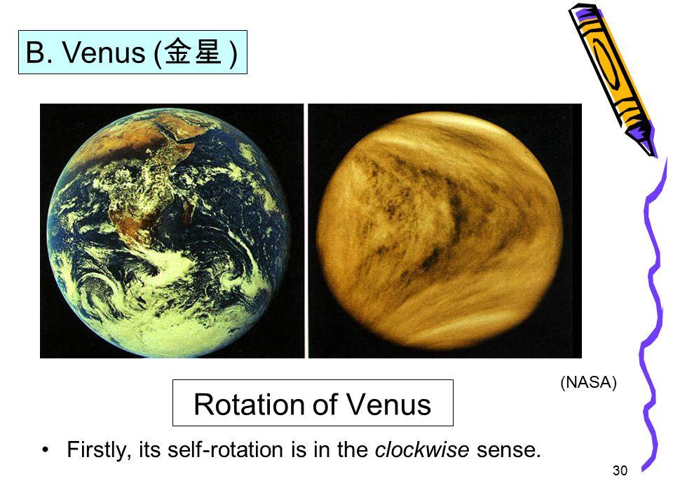 30 Rotation of Venus Firstly, its self-rotation is in the clockwise sense. B. Venus ( 金星 ) (NASA)