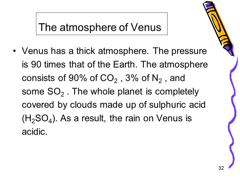 32 The atmosphere of Venus Venus has a thick atmosphere.