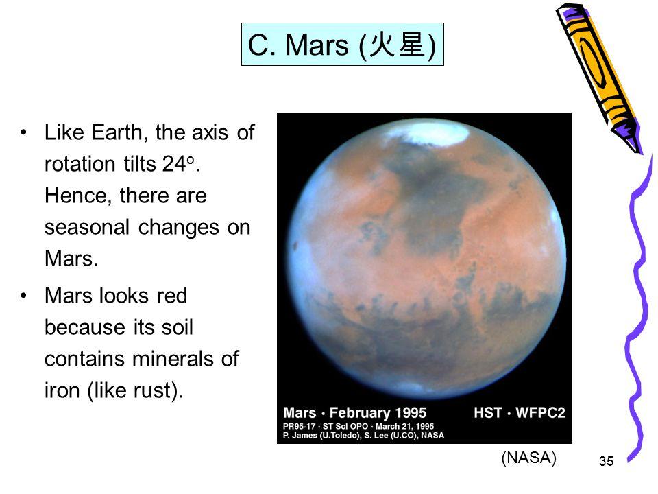 35 C. Mars ( 火星 ) Like Earth, the axis of rotation tilts 24 o.