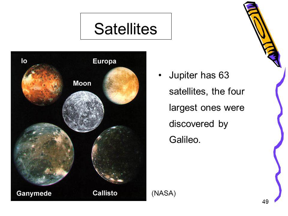 49 Jupiter has 63 satellites, the four largest ones were discovered by Galileo. Satellites (NASA)