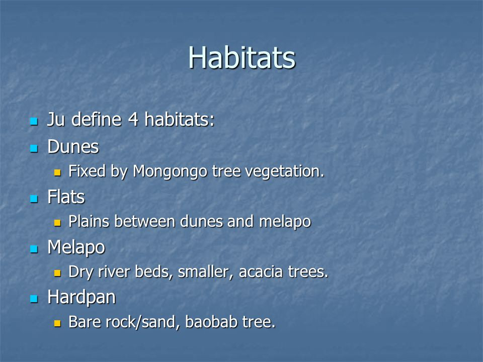 Habitats Ju define 4 habitats: Ju define 4 habitats: Dunes Dunes Fixed by Mongongo tree vegetation.