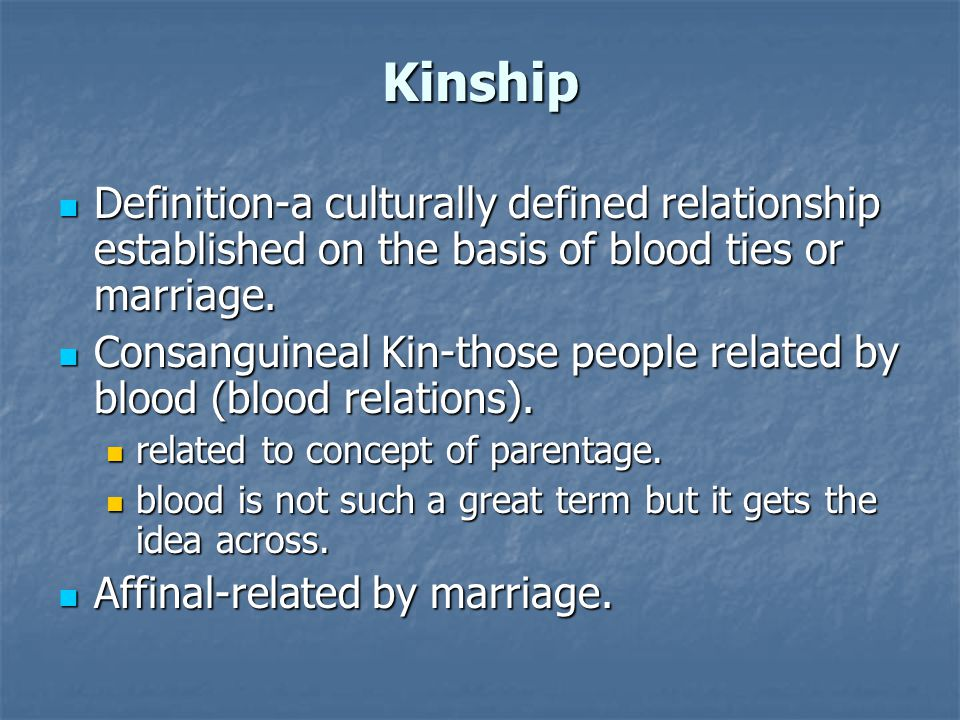 Kinship Definition-a culturally defined relationship established on the basis of blood ties or marriage.