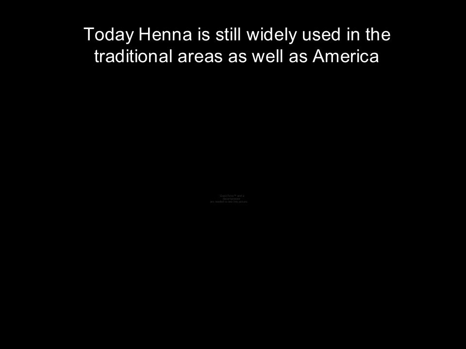 Today Henna is still widely used in the traditional areas as well as America