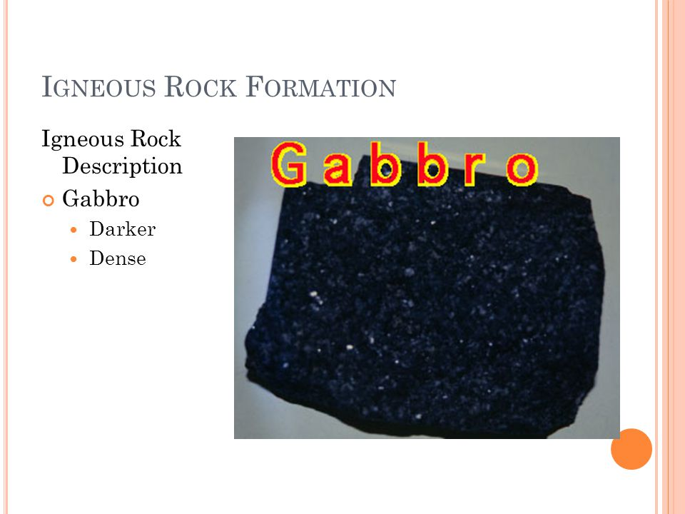 I GNEOUS R OCK F ORMATION Igneous Rock Description Gabbro Darker Dense