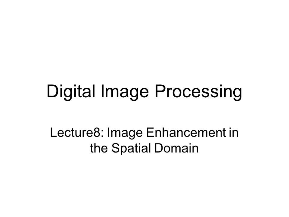 Digital Image Processing Lecture8: Image Enhancement in the Spatial Domain