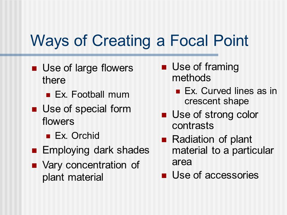 Ways of Creating a Focal Point Use of large flowers there Ex.