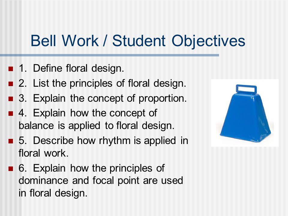 Bell Work / Student Objectives 1. Define floral design.