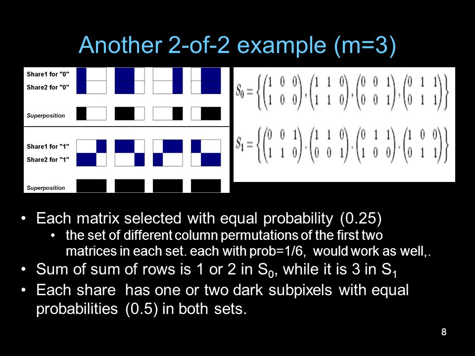 8 Another 2-of-2 example (m=3) Each matrix selected with equal probability (0.25) the set of different column permutations of the first two matrices i