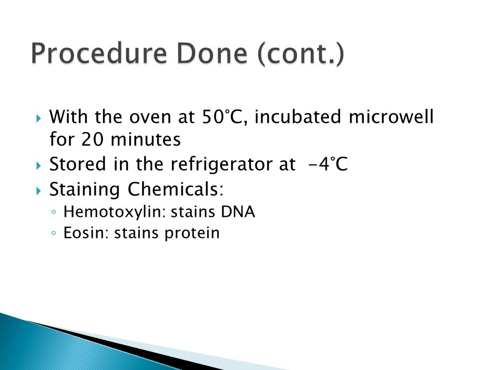  With the oven at 50°C, incubated microwell for 20 minutes  Stored in the refrigerator at -4°C  Staining Chemicals: ◦ Hemotoxylin: stains DNA ◦ Eos