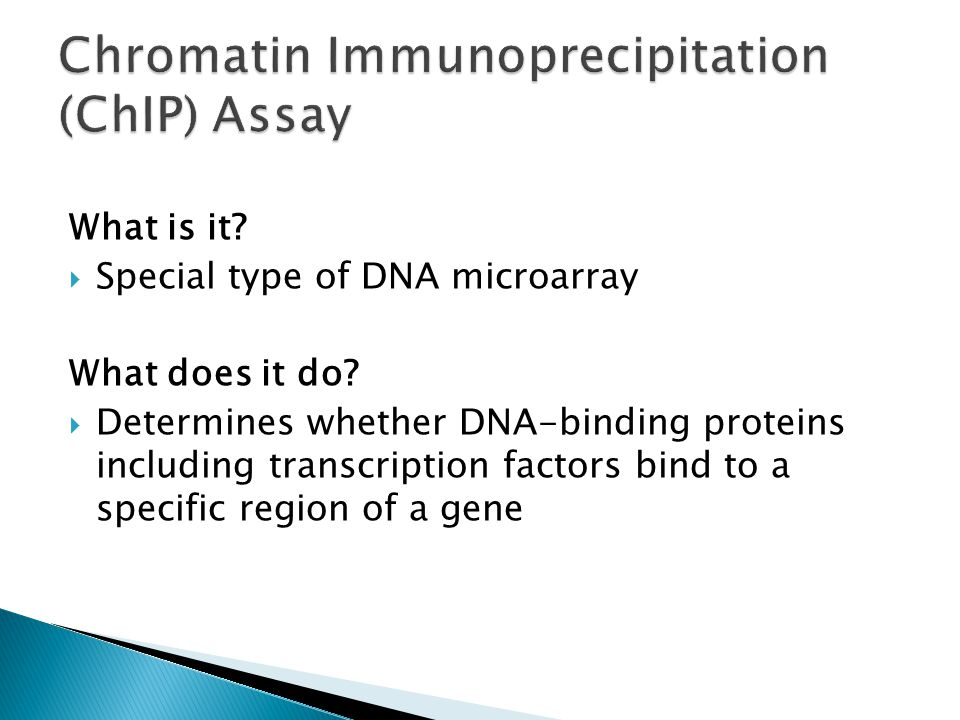 What is it?  Special type of DNA microarray What does it do?  Determines whether DNA-binding proteins including transcription factors bind to a spec