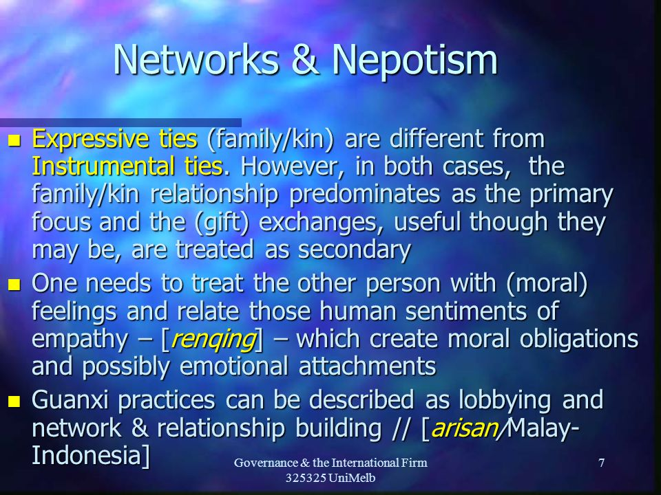 Governance & the International Firm 325325 UniMelb 7 Networks & Nepotism n Expressive ties (family/kin) are different from Instrumental ties.